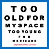 Too Old for MySpace, Too Young for Medicare - Joey Green, Joey Green