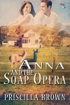 Anna and the Soap Opera - Priscilla Brown