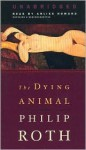 The Dying Animal (Audio) - Philip Roth, Arliss Howard