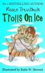 Trolls On Ice - Rosen Trevithick