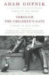 Through the Children's Gate Through the Children's Gate - Adam Gopnik