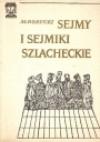 Sejmy i sejmiki szlacheckie - Marek Borucki