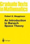 An Introduction to Banach Space Theory - Robert E. Megginson, F.W. Gehring, Sheldon Axler