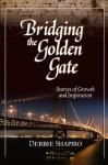 Bridging the Golden Gate - Debbie Shapiro