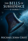 The Bells of Subsidence - Michael John Grist