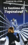 Le Fantôme De L'opérateur - Francine Pelletier