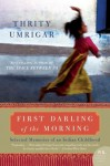 First Darling of the Morning: Selected Memories of an Indian Childhood (P.S.) - Thrity Umrigar