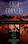 Four Corners: History, Land, and People of the Desert Southwest - Kenneth A. Brown, Laura Lindgren