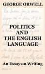 Politics and the English Language: An Essay on Writing - George Orwell