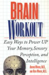 Brain Workout: Easy Ways to Power Up Your Memory, Sensory Perception, and Intelligence - Arthur Winter, Ruth Winter