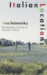 Italian Locations: Reinhabiting the Past in Postwar Cinema - Noa Steimatsky