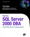 Beginning SQL Server 2000 DBA: From Novice To Pro - Tony Bain, Baya Pavliashvili, Joseph Sack, Michael Benkovich, Brian Freeman