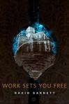 Work Sets You Free - David Barnett