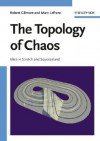 The Topology of Chaos: Alice in Stretch and Squeezeland - Robert Gilmore