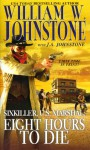 Sixkiller, U.S. Marshal: Eight Hours To Die - William W. Johnstone, J.A. Johnstone