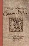 The Forgotten Writings of Bram Stoker - Bram Stoker, Elizabeth Miller, Dacre Stoker, John Edgar Browning