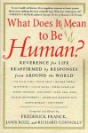 What Does It Mean to Be Human?: Reverence for Life Reaffirmed by Responses from Around the World - Frederick Franck, Janis Roze, Richard Connolly