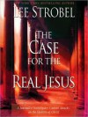 The Case for the Real Jesus: A Journalist Investigates Current Attacks on the Identity of Christ (MP3 Book) - Lee Strobel