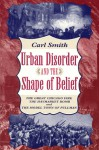 Urban Disorder and the Shape of Belief: The Great Chicago Fire, the Haymarket Bomb, and the Model Town of Pullman - Carl Smith