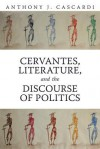 Cervantes, Literature and the Discourse of Politics - Anthony J. Cascardi