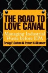 The Road to Love Canal: Managing Industrial Waste before EPA - Craig E. Colten, Bruce Piasecki