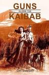 Guns Along the Kaibab - Del Dowdell