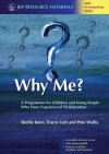 Why Me?: A Programme for Children and Young People Who Have Experienced Victimization - Shellie Keen, Tracey Lott, Pete Wallis