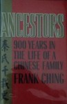Ancestors, 900 Years in the Life of a Chinese Family/Ch'in Shih Ch'ien Tsai Shih: Ch'in Shih Ch'ien Tsai Shih - Frank Ching
