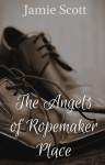 The Angels of Ropemaker Place - Jamie Scott