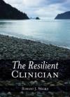 The Resilient Clinician - Robert J. Wicks