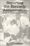Reporting the Kennedy Assassination: Journalists Who Were There Recall Their Experiences - Darwin Payne, Laura Hlavach