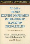 Pli's Guide to the SEC's Executive Compensation and Related Party Transaction Disclosure Rules - Gary Brown