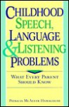 Childhood Speech, Language, and Listening Problems: What Every Parent Should Know - Patricia McAleer Hamaguchi