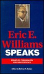 Eric E. Williams Speaks: Essays On Colonialism And Independence - Eric E. Williams