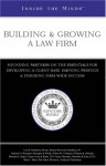 Building & Growing a Law Firm: Founding Partners on the Essentials for Developing a Client Base, Earning Prestige and Ensuring Long-Term, Firm-Wide Success - Aspatore Books