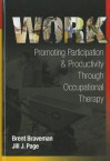 Work: Promoting Participation & Productivity Through Occupational Therapy - Brent Braveman, Michael Page