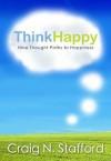 ThinkHappy - Craig N. Stafford