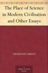 The Place of Science in Modern Civilisation and Other Essays - Thorstein Veblen