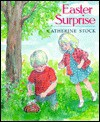 Easter Surprise - Catherine Stock, Katherine Stock