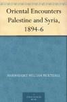 Oriental Encounters Palestine and Syria, 1894-6 - Marmaduke William Pickthall
