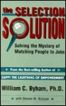 Selection Solution: Solving the Mystery of Matching People to Jobs - William C. Byham