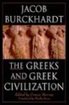 The Greeks and Greek Civilization - Jacob Burckhardt, Oswyn Murray