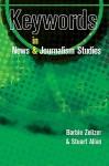 Keywords in News and Journalism - Barbie Zelizer, Stuart Allan