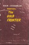 Montana-The Gold Frontier - Dan Cushman