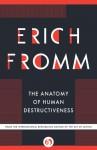 The Anatomy of Human Destructiveness - Erich Fromm