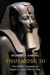 Thutmose III: The Military Biography of Egypt's Greatest Warrior King - Richard A. Gabriel