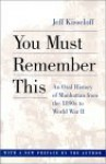 You Must Remember This: An Oral History of Manhattan from the 1890s to World War II - Jeff Kisseloff