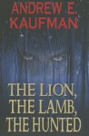 The Lion, The Lamb, The Hunted (A Patrick Bannister Psychological Thriller, Book 1) - Andrew E. Kaufman