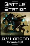 Battle Station: Star Force Series #5 - B.V. Larson