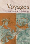 Voyages in Classical Mythology - Mary Ellen Snodgrass